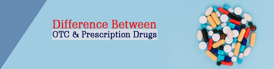 Difference B/W Over the Counter Drugs & Prescription